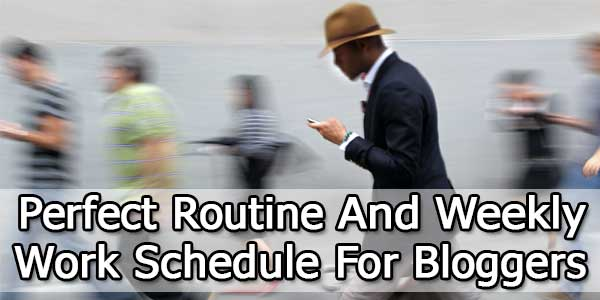 Perfect Routine And Weekly Work Schedule For Bloggers