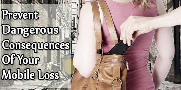 Prevent Dangerous Consequences Of Your Mobile Loss