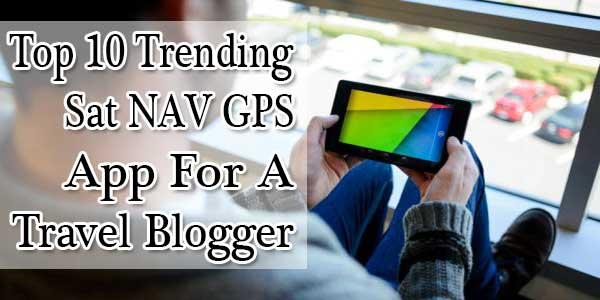 Top 10 Trending Sat NAV GPS App For A Travel Blogger