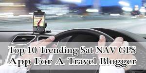 Top-10-Trending-Sat-NAV-GPS-App-For-A-Travel-Blog-Writer