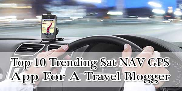 Top 10 Trending Sat NAV GPS App For A Travel Blogger