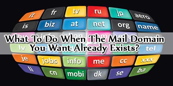 What To Do When The Mail Domain You Want Already Exists?