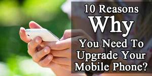 10-Reasons-Why-You-Need-to-Upgrade-Your-Mobile-Phone