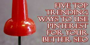 Five-Top-Trending-Ways-To-Use-Pinterest-For-Your-Better-SEO