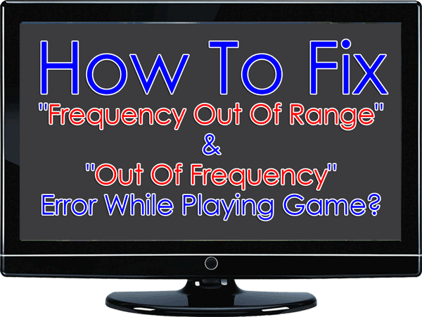 "How To Fix ""Frequency Out Of Range"" & ""Out Of Frequency"" Error?"