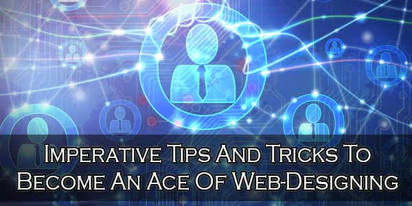 Imperative Tips And Tricks To Become An Ace Of Web-Designing