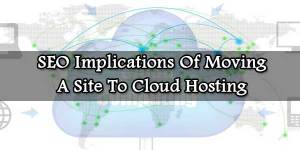 SEO-Implications-Of-Moving-A-Site-To-Cloud-Hosting