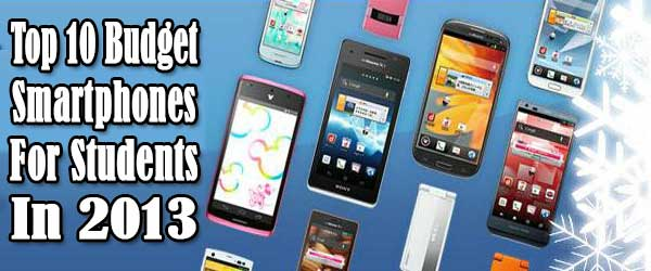 Top 10 Budget Smartphones For Students In 2013