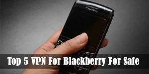 Top-5-VPN-For-Blackberry-For-Safe-Browsing