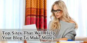 Top-Sites-That-Will-Help-Your-Blog-To-Make-Money