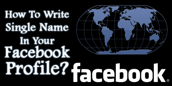 Write Single Name In Your Facebook Profile