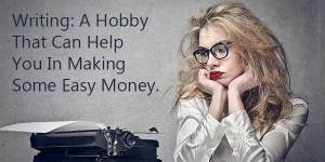 Writing-A-Hobby-That-Can-Help-You-In-Making-Some-Easy-Money