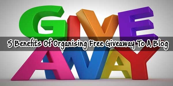 5 Benefits Of Organising Free Giveaway To A Blog