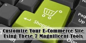 Customize-Your-ECommerce-Site-Using-These-7-Magnificent-Tools