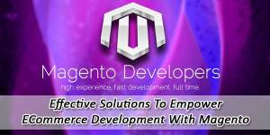 Effective-Solutions-To-Empower-ECommerce-Development-With-Magento