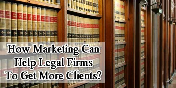 How Marketing Can Help Legal Firms To Get More Clients?