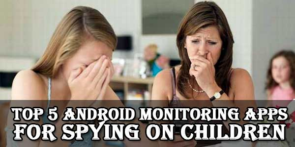 Top 5 Android Monitoring Apps For Spying On Children