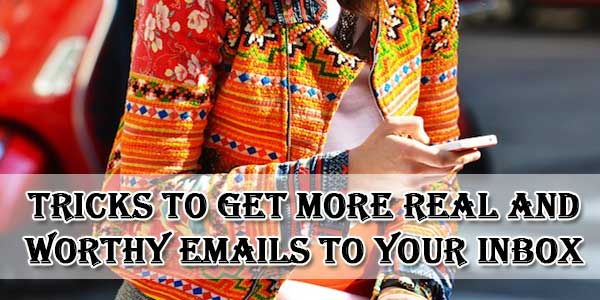 Tricks-To-Get-More-Real-And-Worthy-EMails-To-Your-Inbox