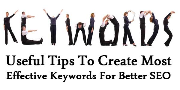 Useful Tips To Create Most Effective Keywords For Better SEO