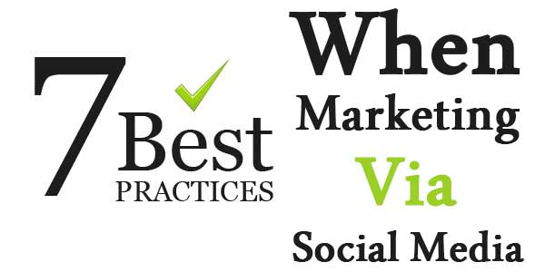 7 Best Practices When Marketing Via Social Media