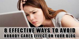 8-Effective-Ways-To-Avoid-Nobody-Care-Effect-On-Your-Blog
