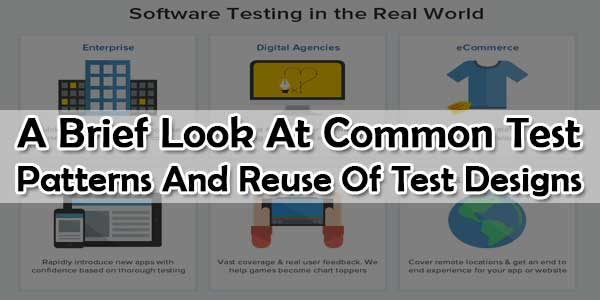 A Brief Look At Common Test Patterns And Reuse Of Test Designs