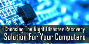 Choosing-The-Right-Disaster-Recovery-Solution-For-Your-Computers