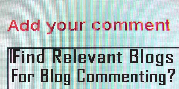 Find Relevant Blogs For Blog Commenting?