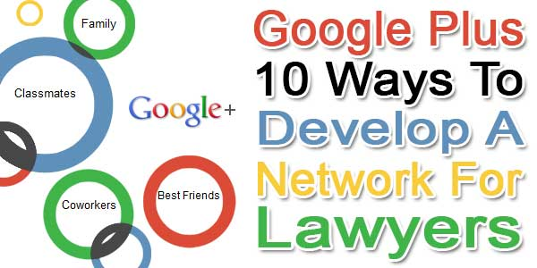 Google-+-10-Ways-To-Develop-A-Network-For-Lawyers