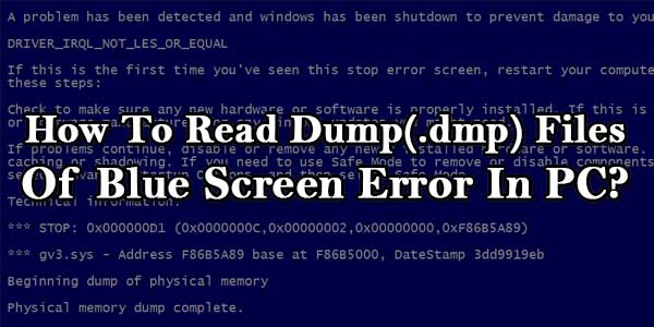 How To Read Dump(.dmp) Files Of Blue Screen Error In PC?