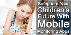 Safeguard-Your-Childrens-Future-With-Mobile-Monitoring-Apps