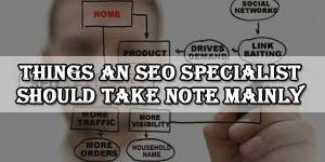 Things-An-SEO-Specialist-Should-TakeNote-Mainly