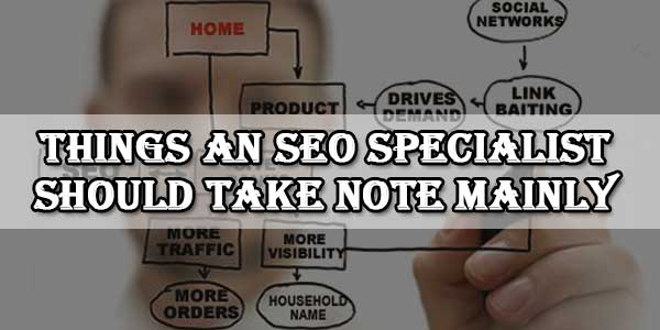 Things An SEO Specialist Should Take Note Mainly