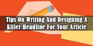 Tips-On-Writing-And-Designing-A-Killer-Headline-For-Your-Article