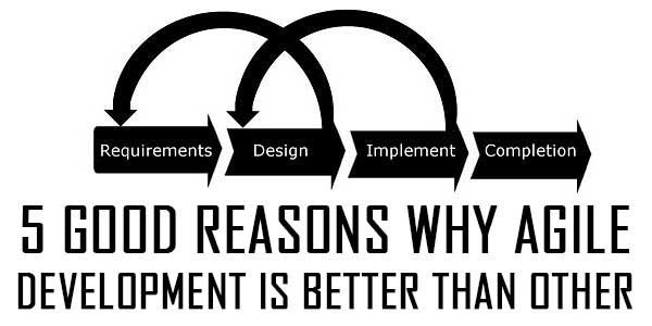 5 Good Reasons Why Agile Development Is Better Than Other