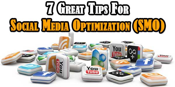 7 Great Tips For Social Media Optimization (SMO)