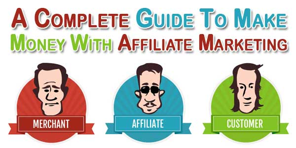 A Complete Guide To Make Money With Affiliate Marketing