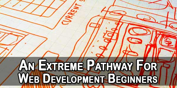 An Extreme Pathway For Web Development Beginners