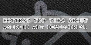 Hottest-Top-Tips-About-Android-App-Development