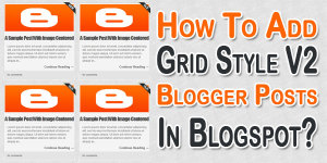 How-To-Add-Grid-Style-V2-Blogger-Posts-In-Blogspot