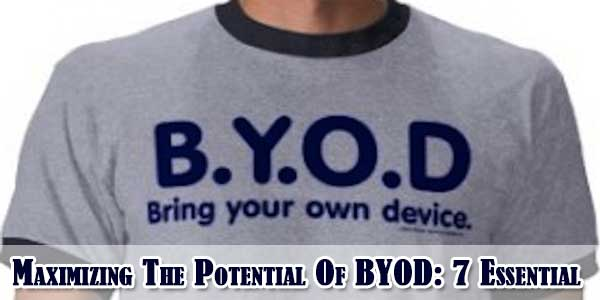 Maximizing The Potential Of BYOD: 7 Essential Tips