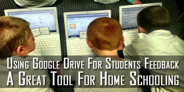 Using Google Drive For Students Feedback -- A Great Tool For Home Schooling