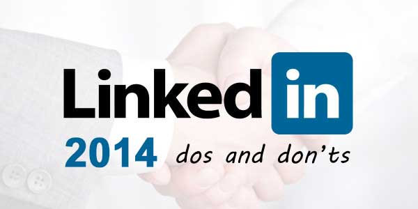 20 Do's And Don'ts On LinkedIn In 2014