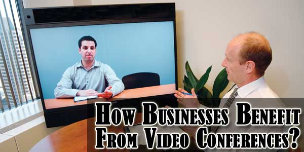 How Businesses Benefit From Video Conferences?