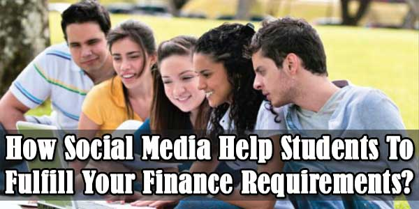 How Social Media Help Students To Fulfill Your Finance Requirements?