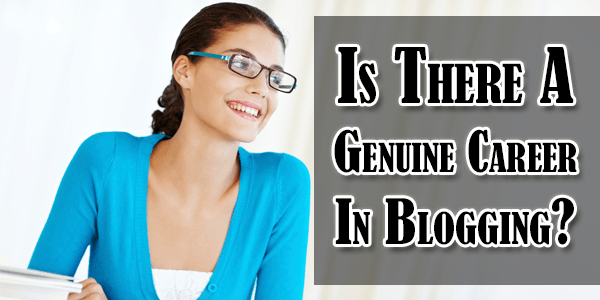 Is There A Genuine Career In Blogging?