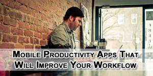 Mobile-Productivity-Apps-That-Will-Improve-Your-Workflow