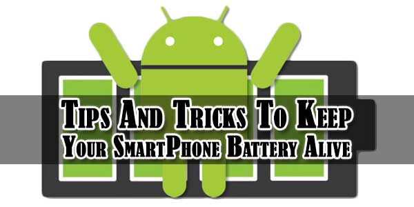 Tips And Tricks To Keep Your SmartPhone Battery Alive