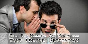 Tips-For-Managing-And-Monitoring-Your-Online-Reputation