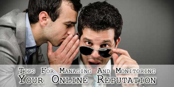 Tips For Managing And Monitoring Your Online Reputation